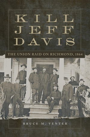 Kill Jeff Davis - The Union Raid on Richmond, 1864.